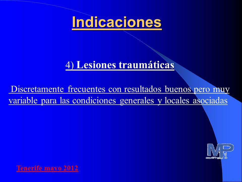4) Lesiones traumáticas Discretamente frecuentes con resultados buenos pero muy variable para las condiciones generales y locales asociadasIndicacione
