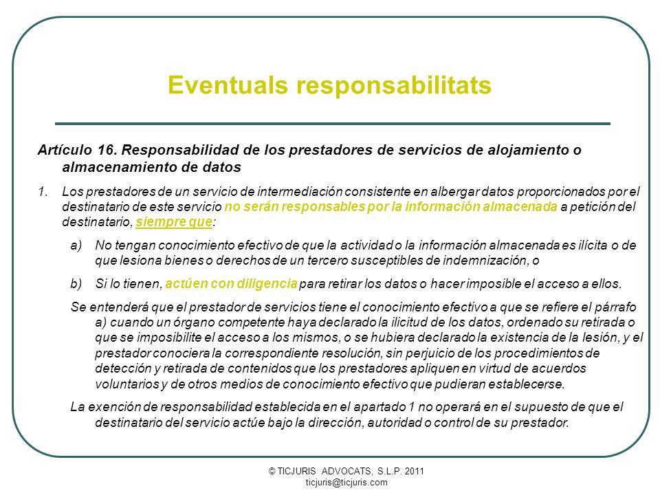 © TICJURIS ADVOCATS, S.L.P. 2011 ticjuris@ticjuris.com Eventuals responsabilitats Artículo 16.