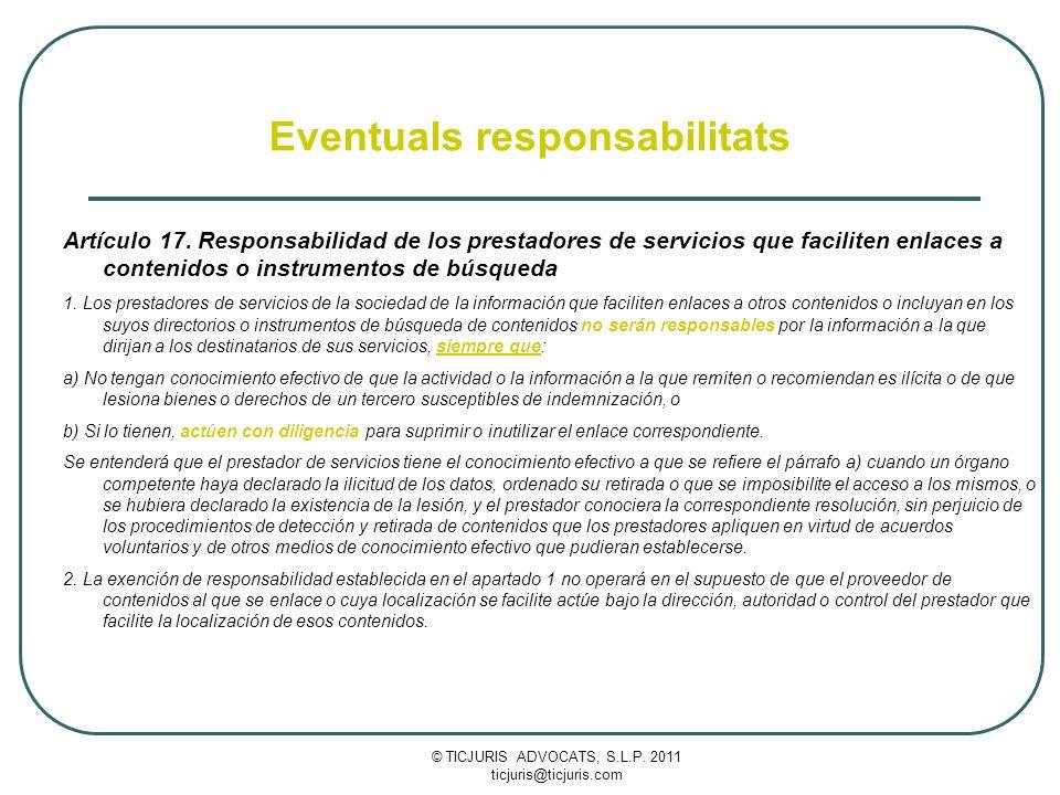 © TICJURIS ADVOCATS, S.L.P. 2011 ticjuris@ticjuris.com Eventuals responsabilitats Artículo 17.