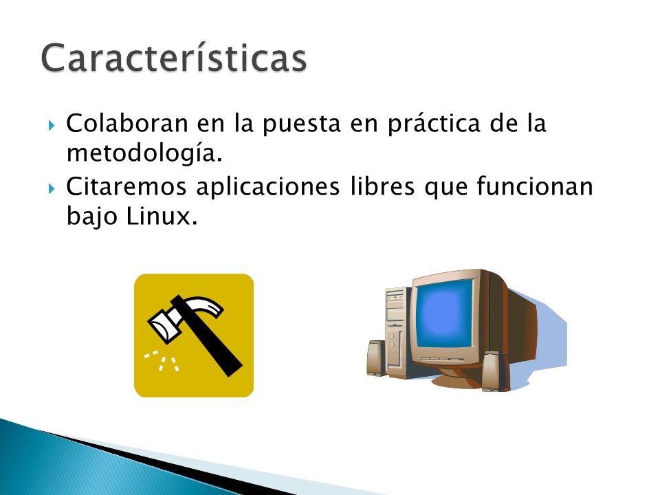 Colaboran en la puesta en práctica de la metodología. Citaremos aplicaciones libres que funcionan bajo Linux.