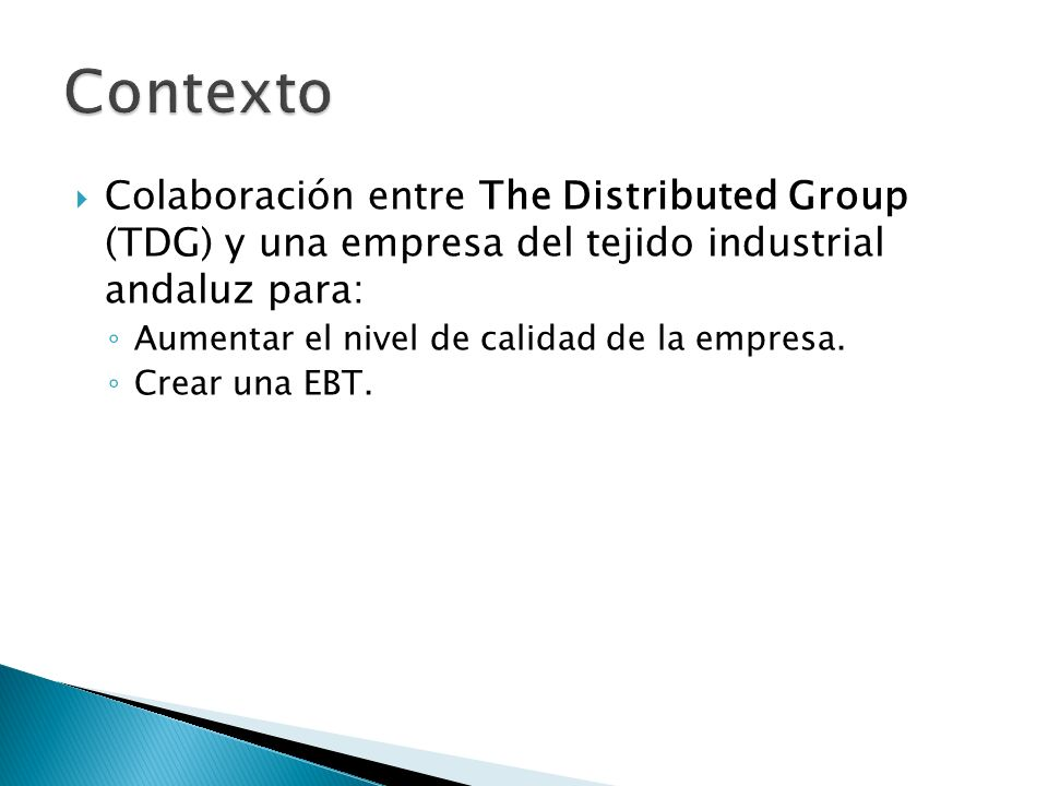 Colaboración entre The Distributed Group (TDG) y una empresa del tejido industrial andaluz para: Aumentar el nivel de calidad de la empresa. Crear una