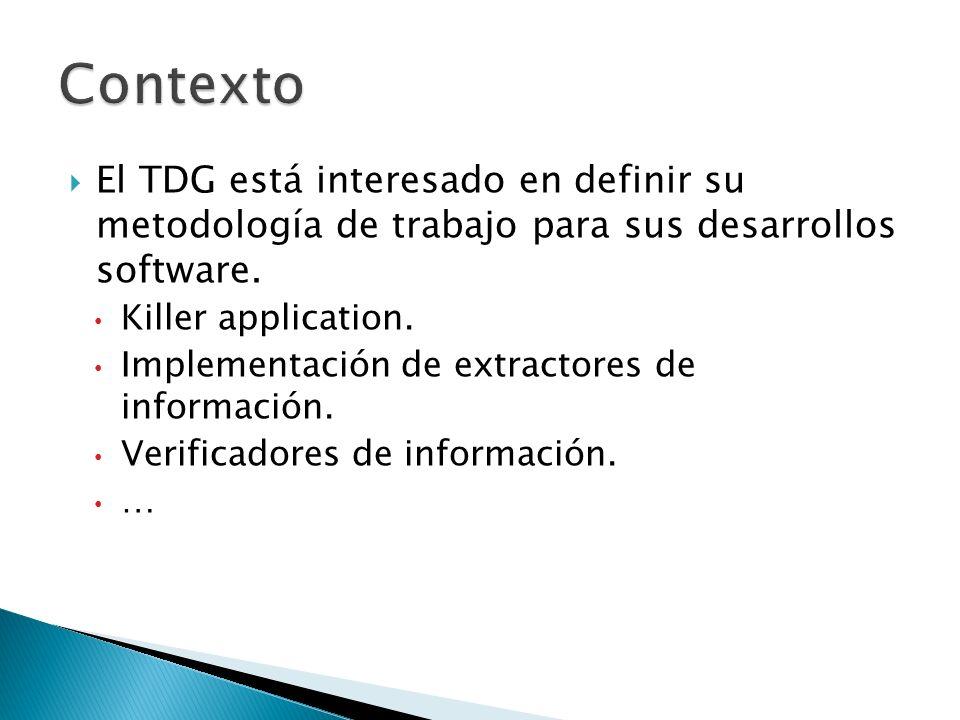 El TDG está interesado en definir su metodología de trabajo para sus desarrollos software. Killer application. Implementación de extractores de inform