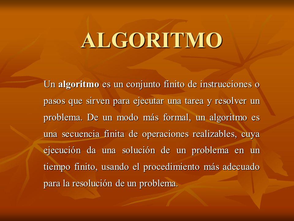 ALGORITMO Un algoritmo es un conjunto finito de instrucciones o pasos que sirven para ejecutar una tarea y resolver un problema. De un modo más formal