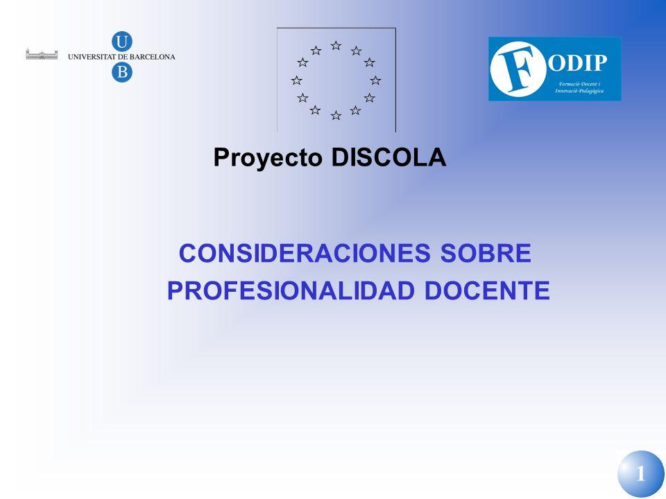 1 CONSIDERACIONES SOBRE PROFESIONALIDAD DOCENTE Proyecto DISCOLA