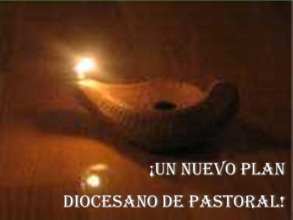 ¡UN NUEVO PLAN DIOCESANO DE PASTORAL! ¡UN NUEVO PLAN DIOCESANO DE PASTORAL!