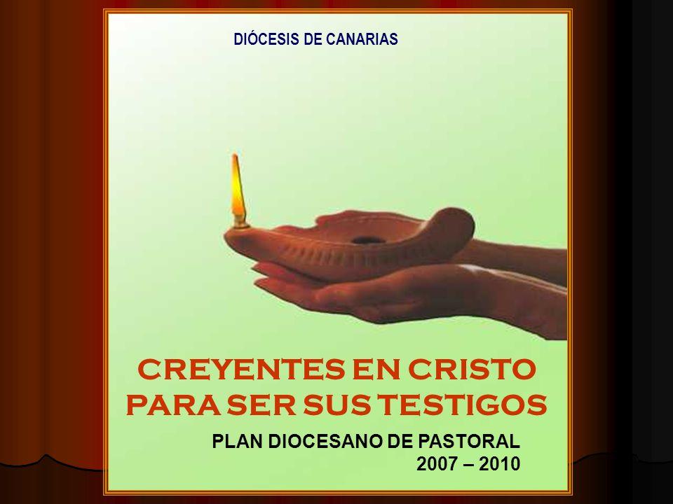 CREYENTES EN CRISTO PARA SER SUS TESTIGOS PLAN DIOCESANO DE PASTORAL 2007 – 2010 DIÓCESIS DE CANARIAS