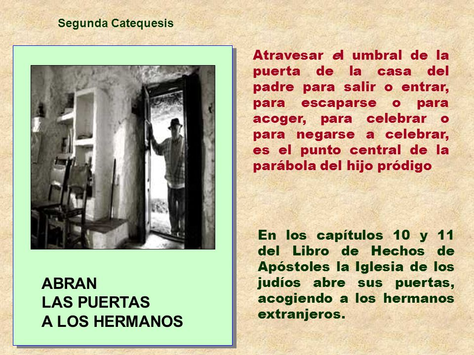 ABRAN LAS PUERTAS A LOS HERMANOS ABRAN LAS PUERTAS A LOS HERMANOS Segunda Catequesis Atravesar el umbral de la puerta de la casa del padre para salir
