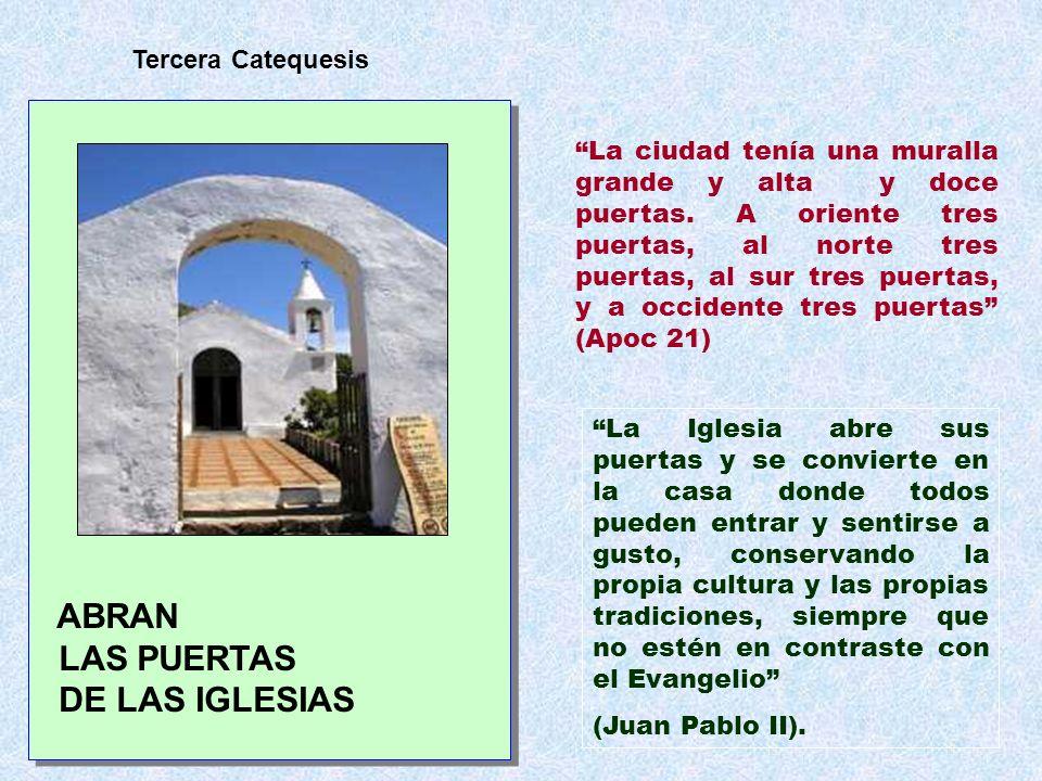 ABRAN LAS PUERTAS DE LAS IGLESIAS ABRAN LAS PUERTAS DE LAS IGLESIAS Tercera Catequesis La ciudad tenía una muralla grande y alta y doce puertas. A ori