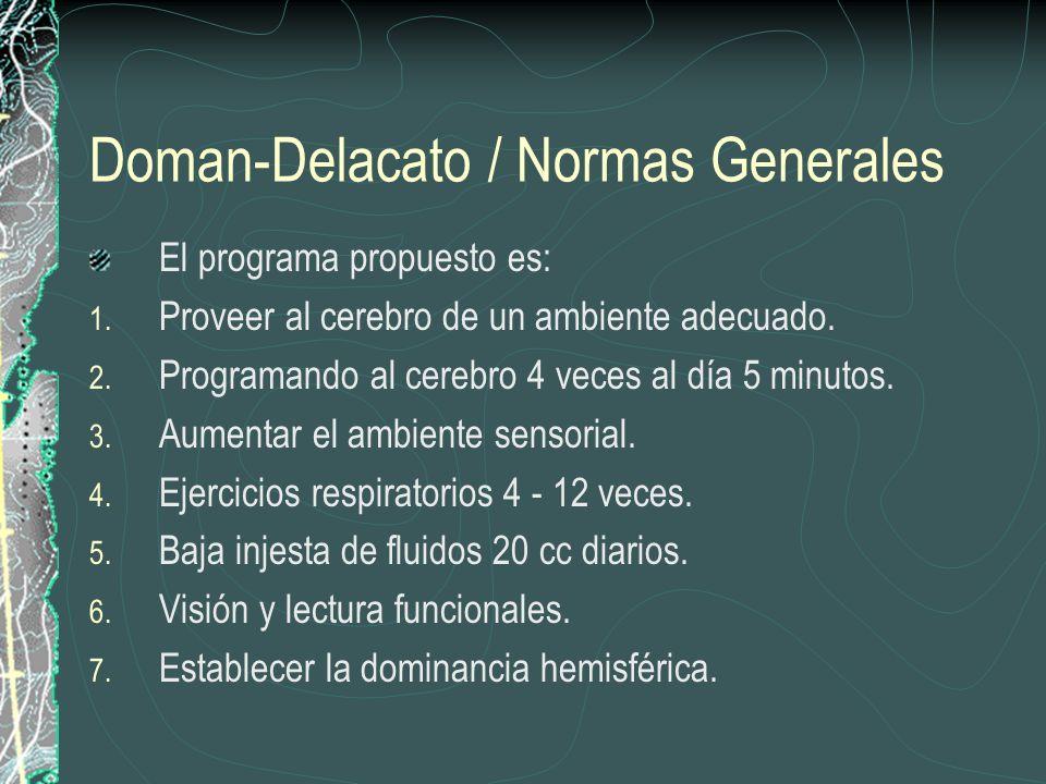 Doman-Delacato / Normas Generales El programa propuesto es: 1. Proveer al cerebro de un ambiente adecuado. 2. Programando al cerebro 4 veces al día 5