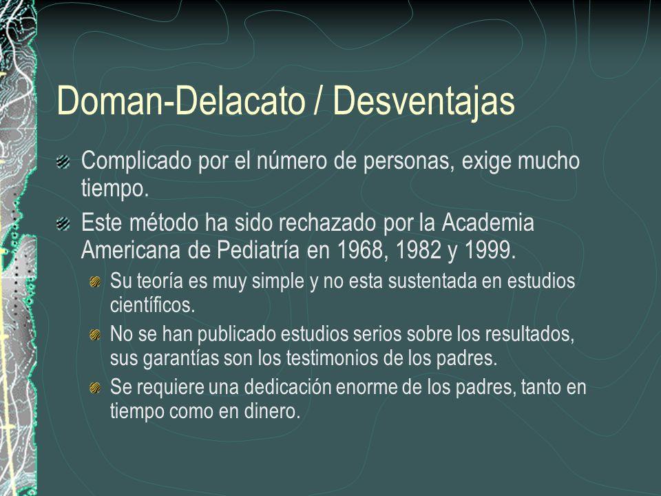 Doman-Delacato / Desventajas Complicado por el número de personas, exige mucho tiempo. Este método ha sido rechazado por la Academia Americana de Pedi