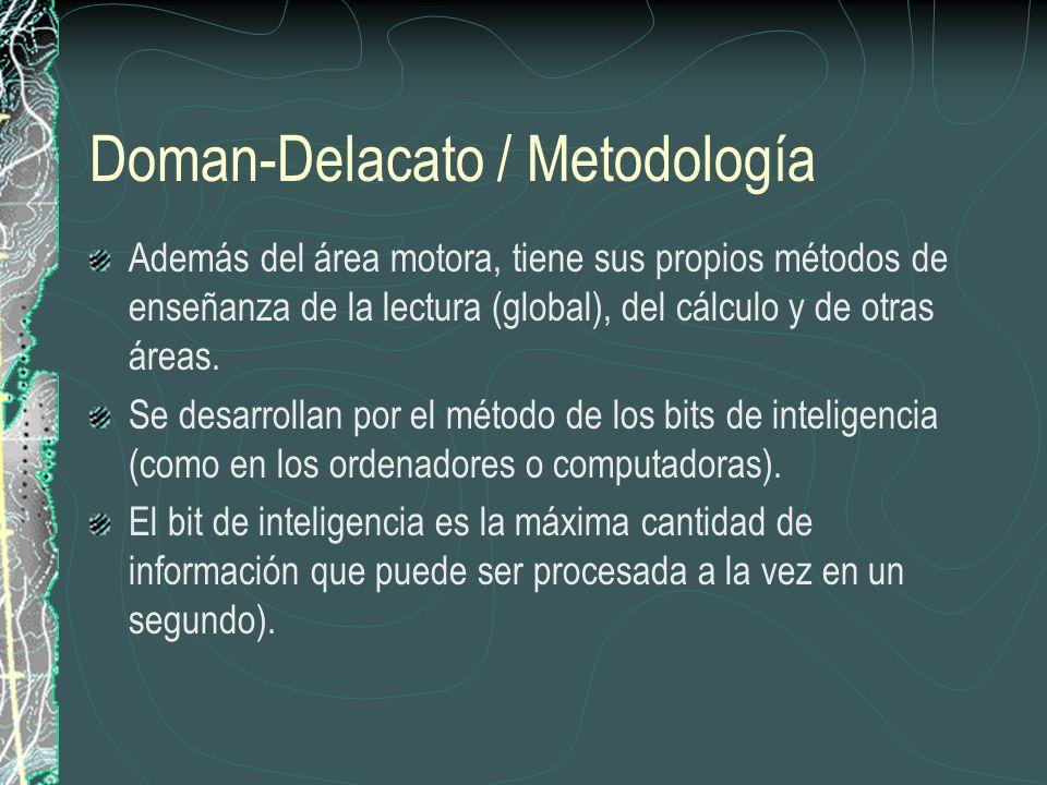 Doman-Delacato / Metodología Además del área motora, tiene sus propios métodos de enseñanza de la lectura (global), del cálculo y de otras áreas. Se d
