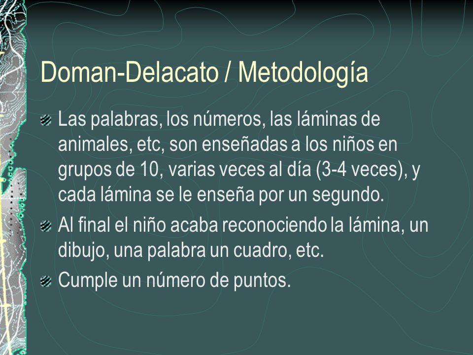Doman-Delacato / Metodología Las palabras, los números, las láminas de animales, etc, son enseñadas a los niños en grupos de 10, varias veces al día (