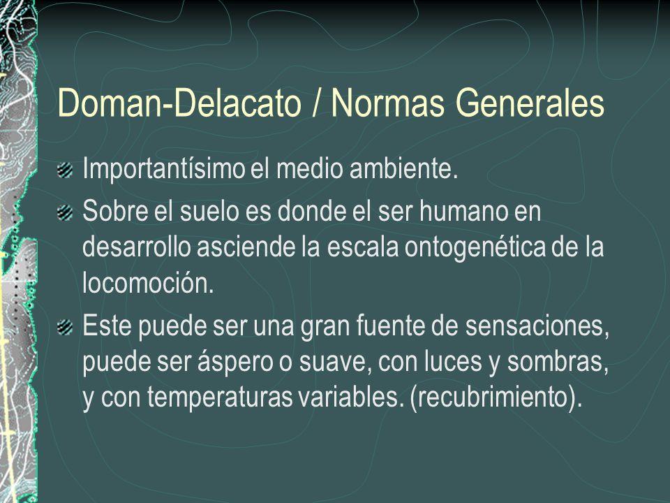Doman-Delacato / Normas Generales Importantísimo el medio ambiente. Sobre el suelo es donde el ser humano en desarrollo asciende la escala ontogenétic