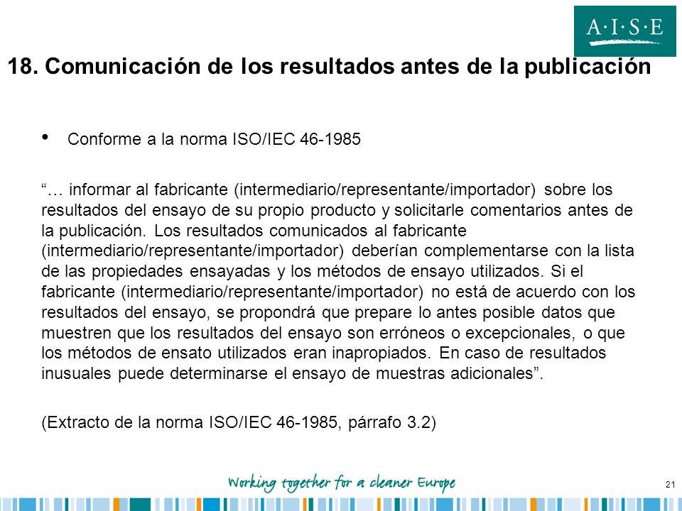 21 18. Comunicación de los resultados antes de la publicación Conforme a la norma ISO/IEC 46-1985 … informar al fabricante (intermediario/representant
