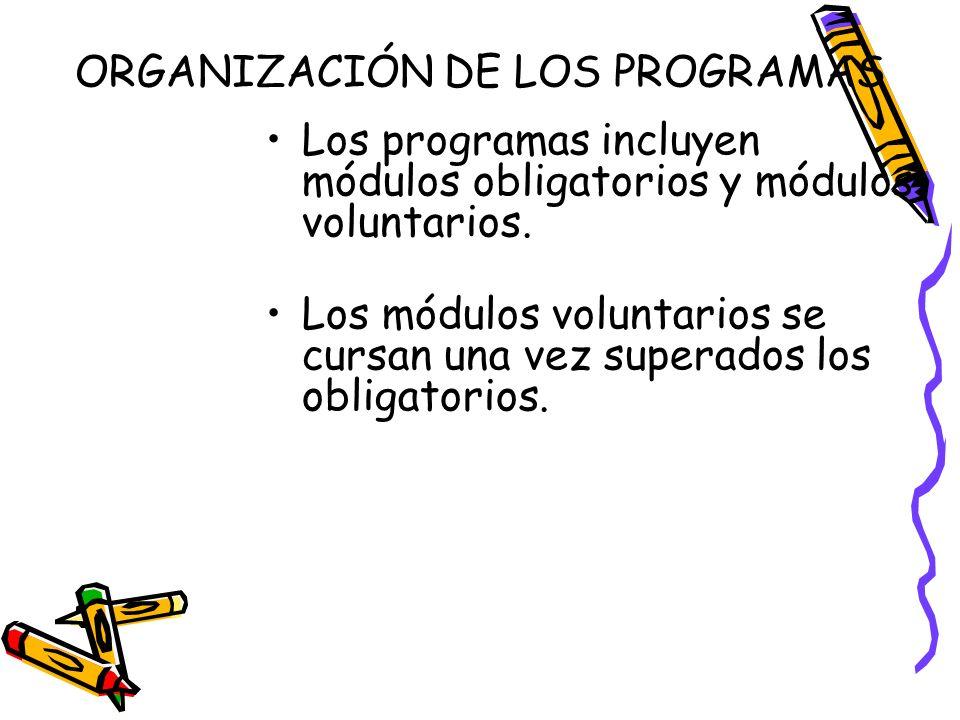 ORGANIZACIÓN DE LOS PROGRAMAS Los programas incluyen módulos obligatorios y módulos voluntarios.