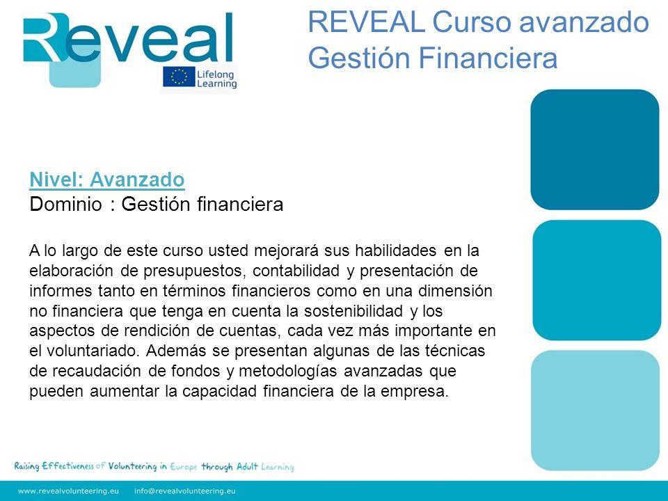 Nivel: Avanzado Dominio : Gestión financiera A lo largo de este curso usted mejorará sus habilidades en la elaboración de presupuestos, contabilidad y