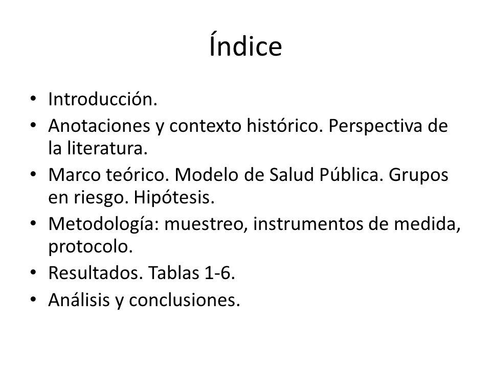 Índice Introducción. Anotaciones y contexto histórico. Perspectiva de la literatura. Marco teórico. Modelo de Salud Pública. Grupos en riesgo. Hipótes