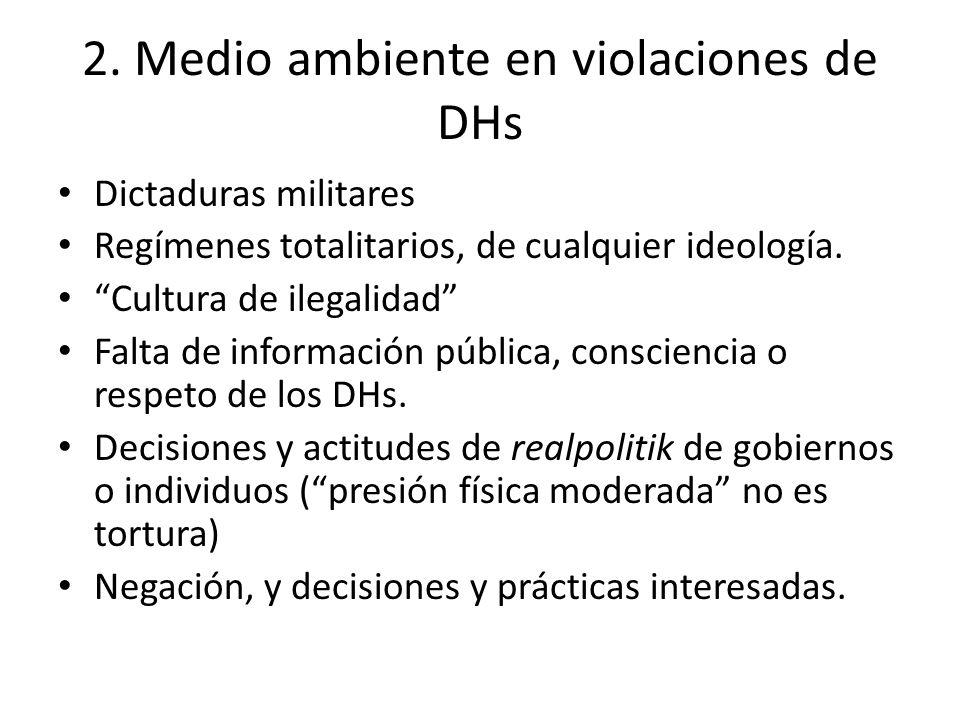 2. Medio ambiente en violaciones de DHs Dictaduras militares Regímenes totalitarios, de cualquier ideología. Cultura de ilegalidad Falta de informació