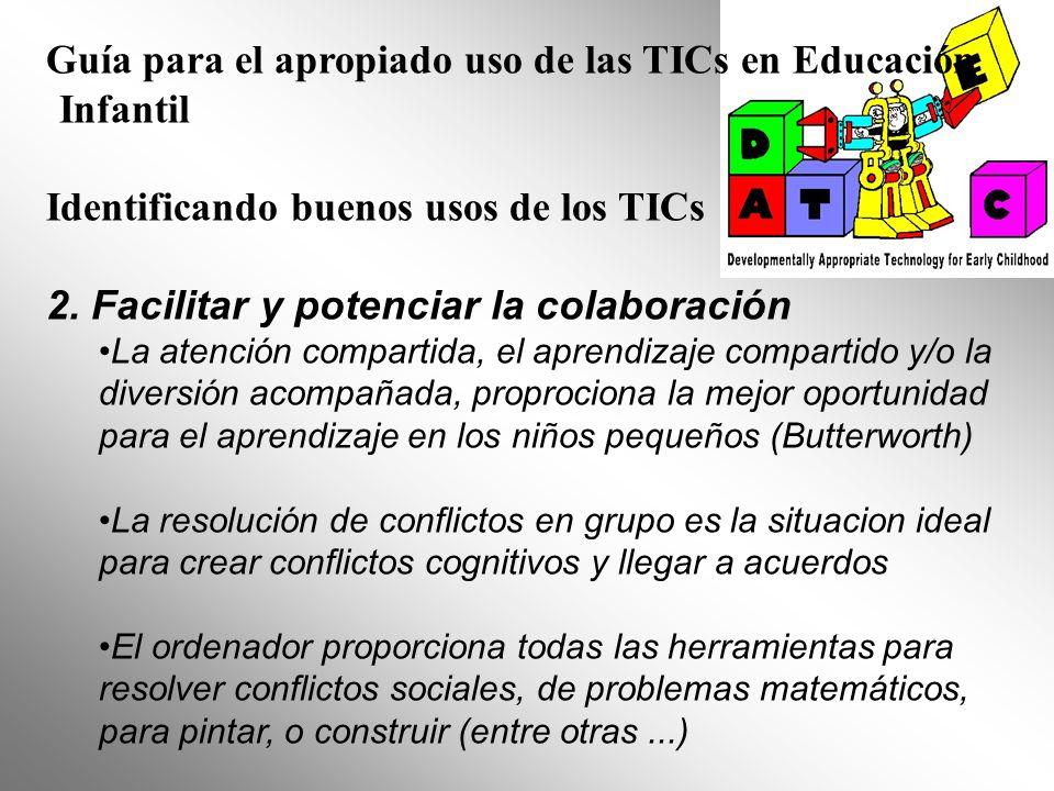 Guía para el apropiado uso de las TICs en Educación Infantil Identificando buenos usos de los TICs 2. Facilitar y potenciar la colaboración La atenció