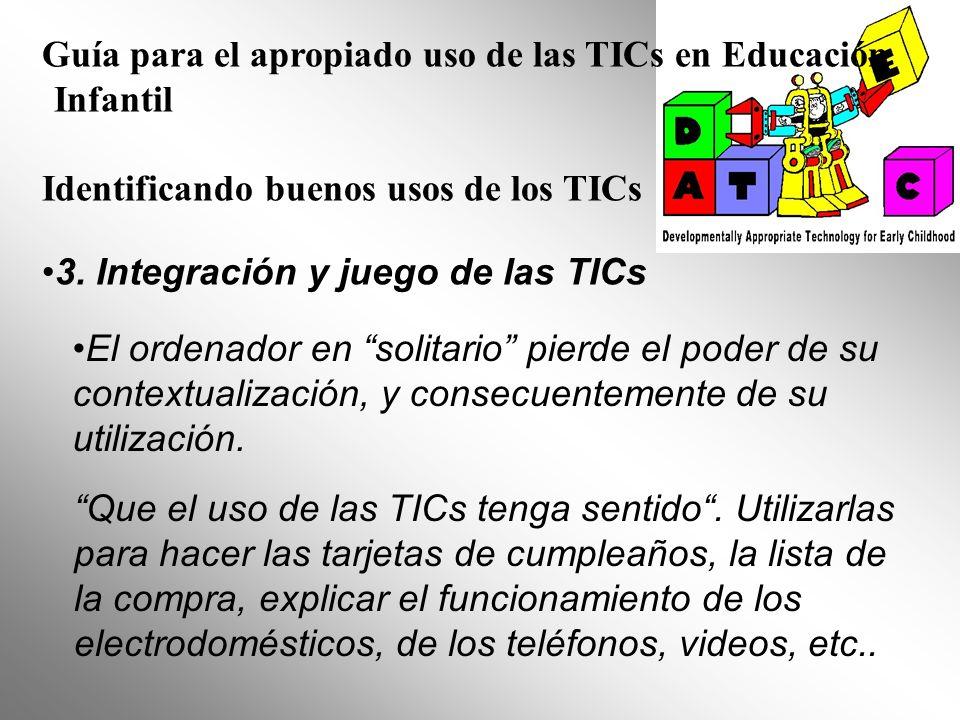 Guía para el apropiado uso de las TICs en Educación Infantil Identificando buenos usos de los TICs 3. Integración y juego de las TICs El ordenador en