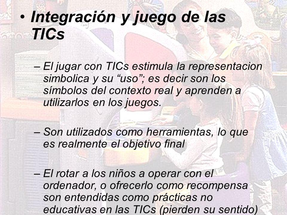 Integración y juego de las TICs –El jugar con TICs estimula la representacion simbolica y su uso; es decir son los símbolos del contexto real y aprend