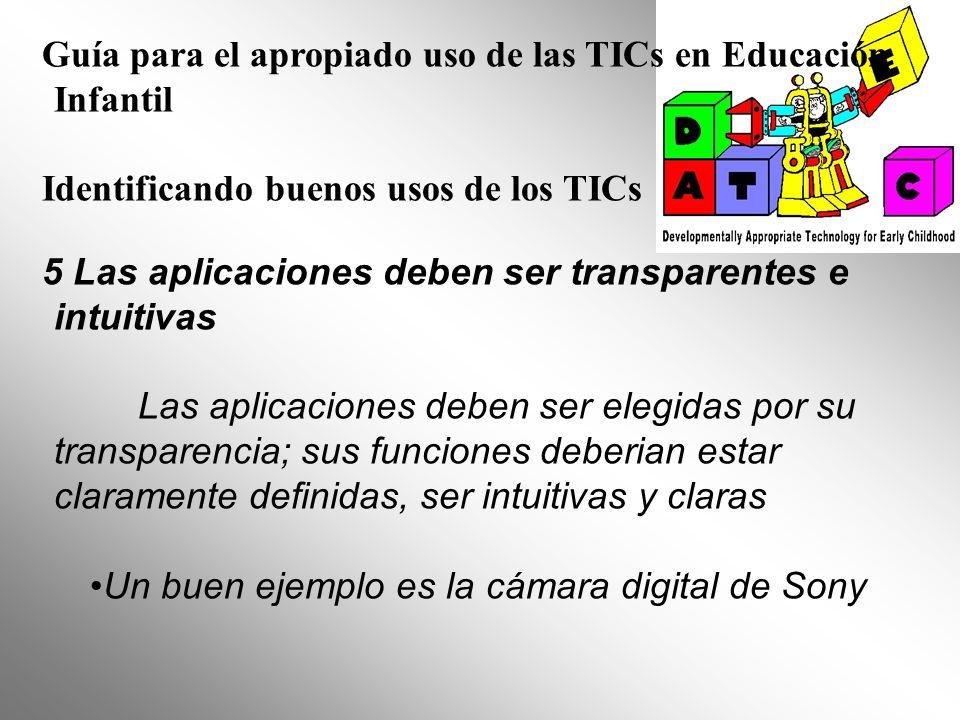 Guía para el apropiado uso de las TICs en Educación Infantil Identificando buenos usos de los TICs 5 Las aplicaciones deben ser transparentes e intuit