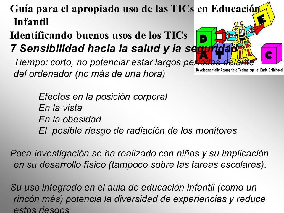 Guía para el apropiado uso de las TICs en Educación Infantil Identificando buenos usos de los TICs 7 Sensibilidad hacia la salud y la seguridad Tiempo