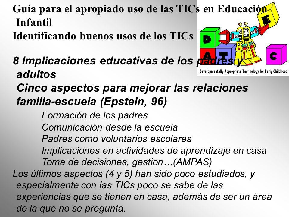 Guía para el apropiado uso de las TICs en Educación Infantil Identificando buenos usos de los TICs 8 Implicaciones educativas de los padres y adultos