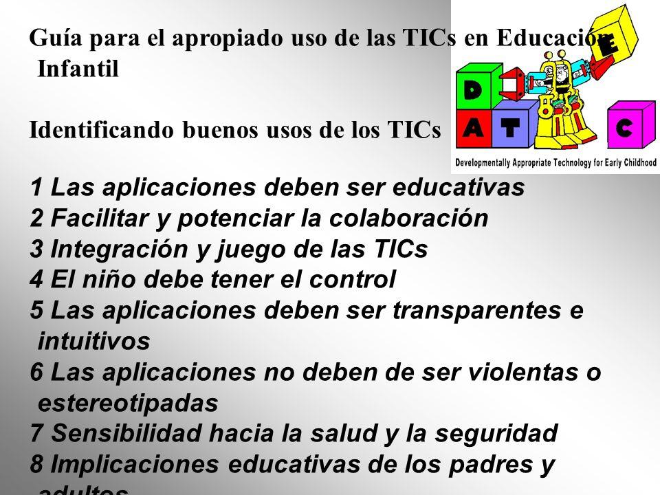 Guía para el apropiado uso de las TICs en Educación Infantil Identificando buenos usos de los TICs 1 Las aplicaciones deben ser educativas 2 Facilitar