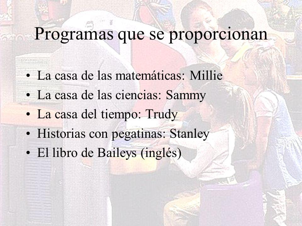 Programas que se proporcionan La casa de las matemáticas: Millie La casa de las ciencias: Sammy La casa del tiempo: Trudy Historias con pegatinas: Sta