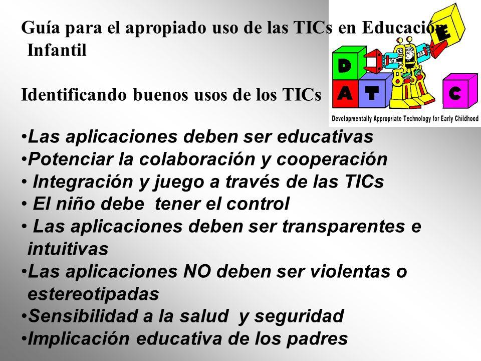 Guía para el apropiado uso de las TICs en Educación Infantil Identificando buenos usos de los TICs 1 Las aplicaciones deben ser educativas por naturaleza: uso-comunicación-control Se consideran aplicaciones cualquier uso de las TICs, real o imaginario, desde un teléfono móvil de juguete hasta el programa de ordenador.