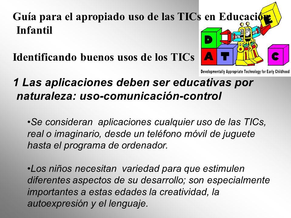 Guía para el apropiado uso de las TICs en Educación Infantil Identificando buenos usos de los TICs 1 Las aplicaciones deben ser educativas por natural
