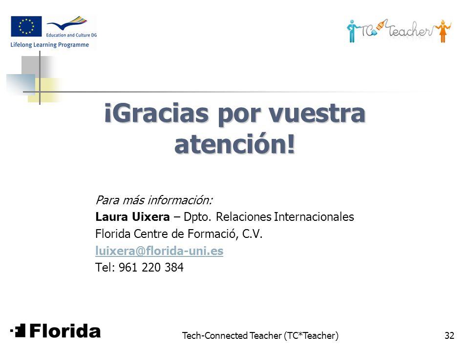 Tech-Connected Teacher (TC*Teacher)32 ¡Gracias por vuestra atención! Para más información: Laura Uixera – Dpto. Relaciones Internacionales Florida Cen