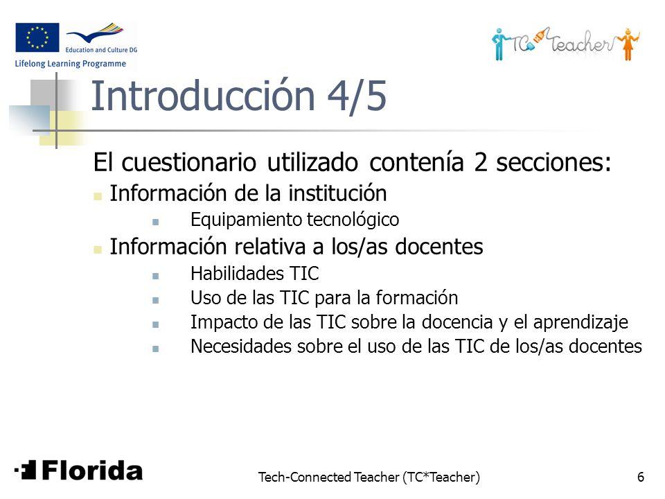 Tech-Connected Teacher (TC*Teacher)6 Introducción 4/5 El cuestionario utilizado contenía 2 secciones: Información de la institución Equipamiento tecno
