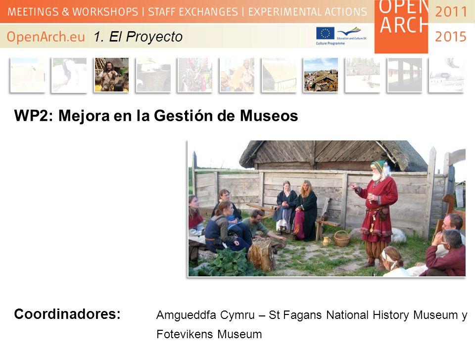 WP2: Mejora en la Gestión de Museos Coordinadores: Amgueddfa Cymru – St Fagans National History Museum y Fotevikens Museum 1. El Proyecto