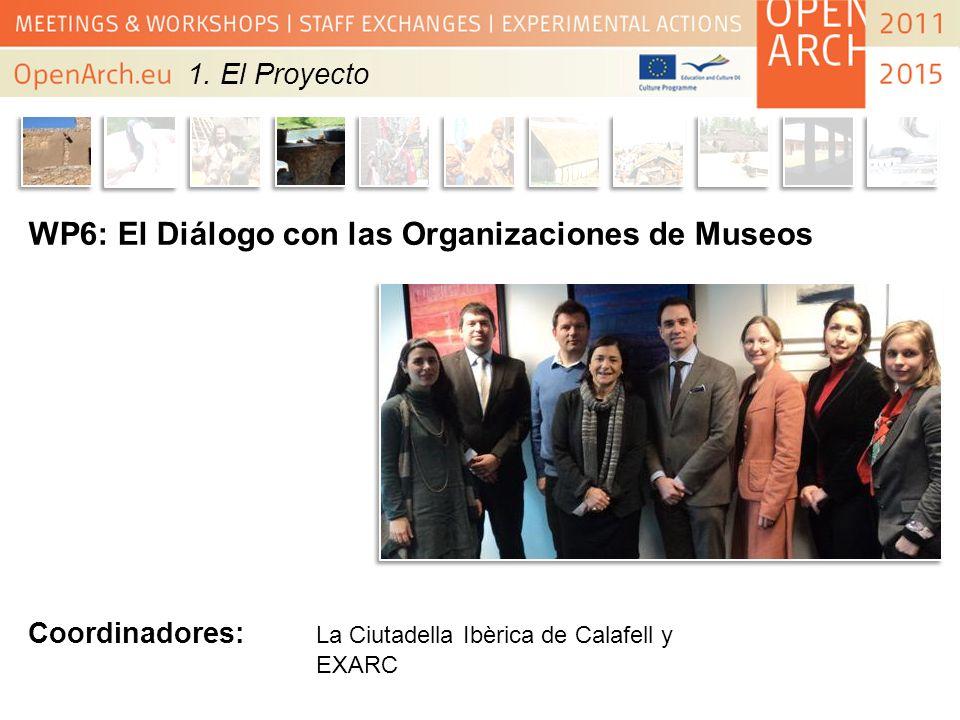 WP6: El Diálogo con las Organizaciones de Museos Coordinadores: La Ciutadella Ibèrica de Calafell y EXARC 1. El Proyecto