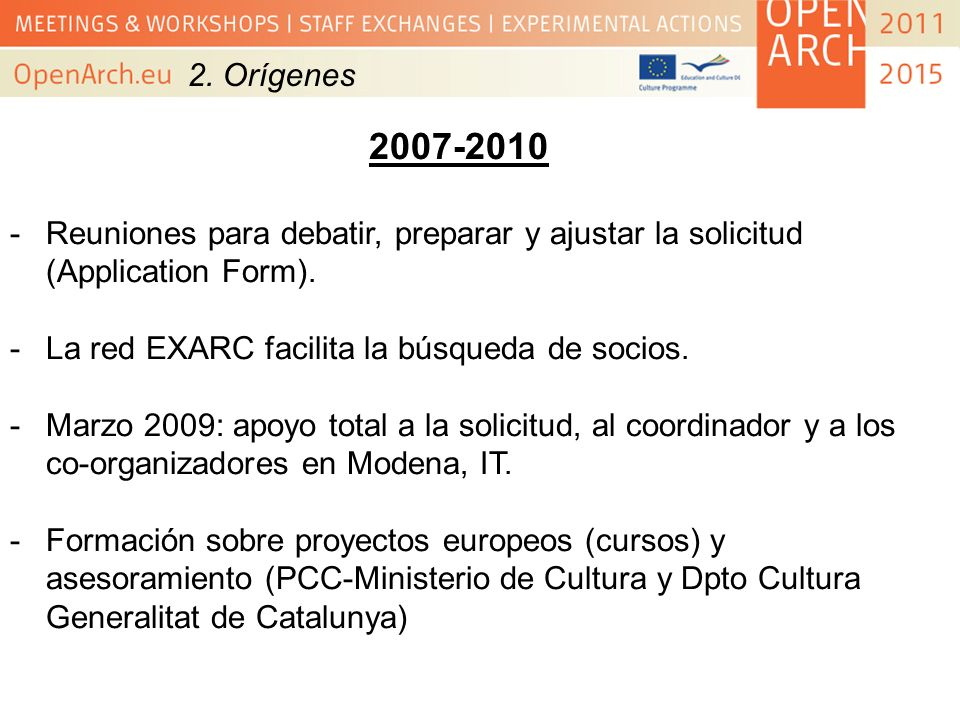 2. Orígenes 2007-2010 -Reuniones para debatir, preparar y ajustar la solicitud (Application Form). -La red EXARC facilita la búsqueda de socios. -Marz