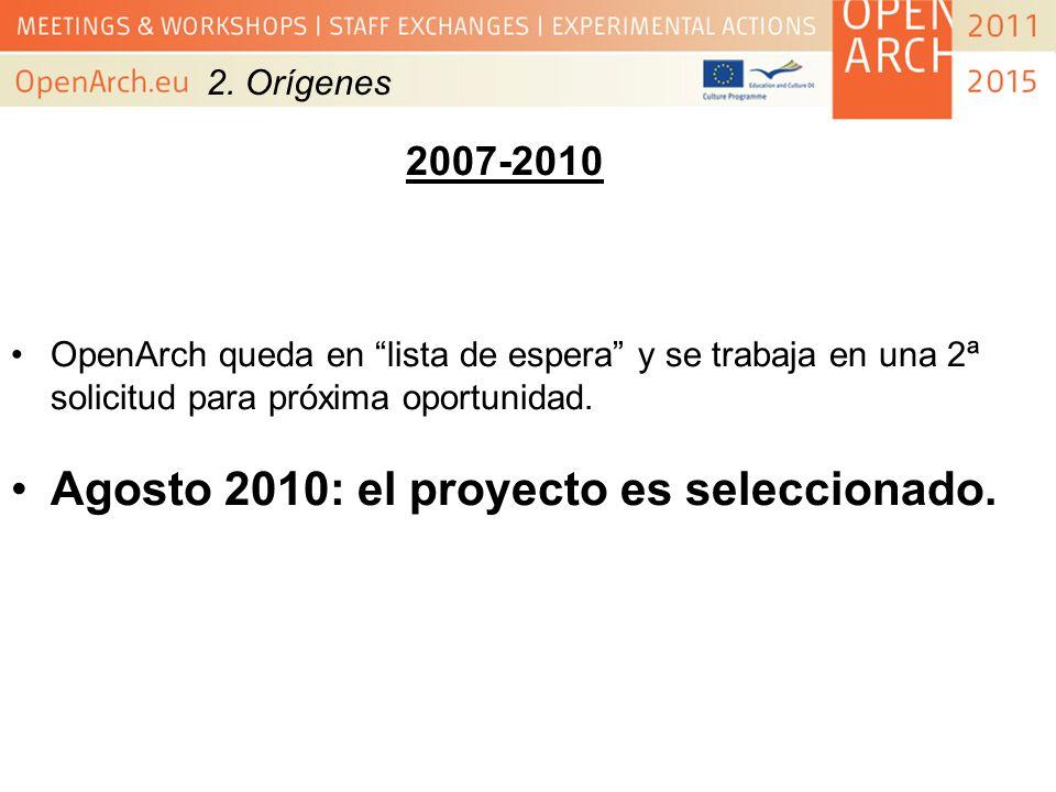 2. Orígenes 2007-2010 OpenArch queda en lista de espera y se trabaja en una 2ª solicitud para próxima oportunidad. Agosto 2010: el proyecto es selecci