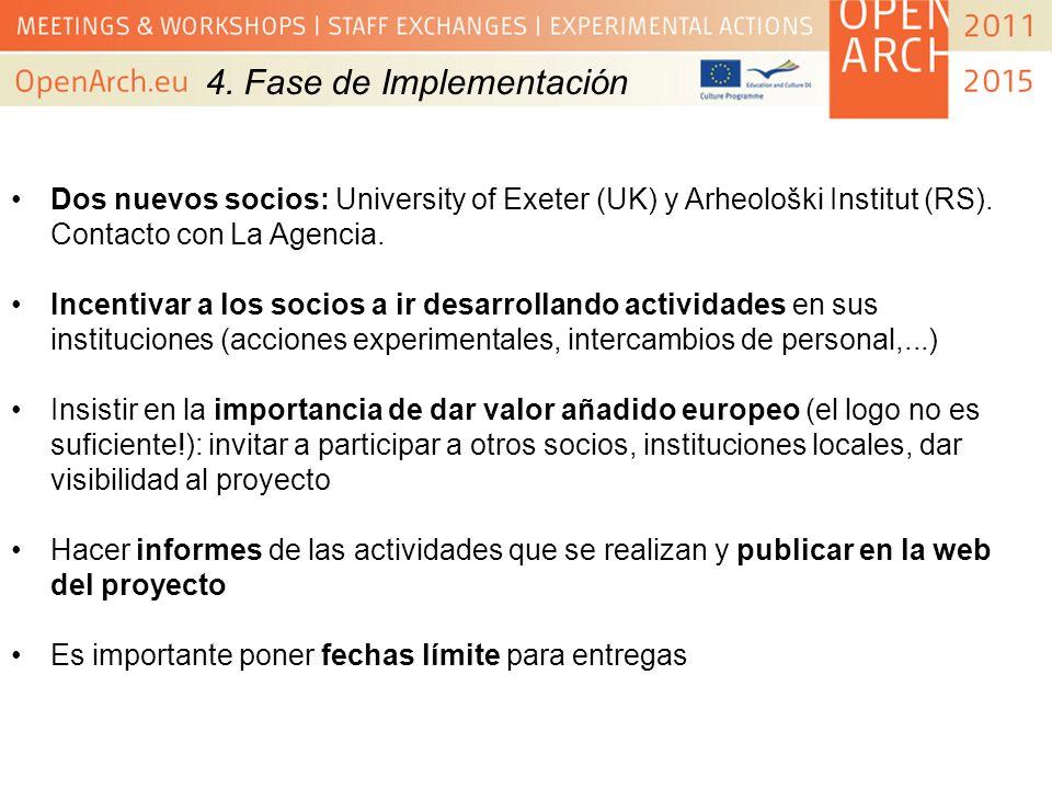 4. Fase de Implementación Dos nuevos socios: University of Exeter (UK) y Arheološki Institut (RS). Contacto con La Agencia. Incentivar a los socios a