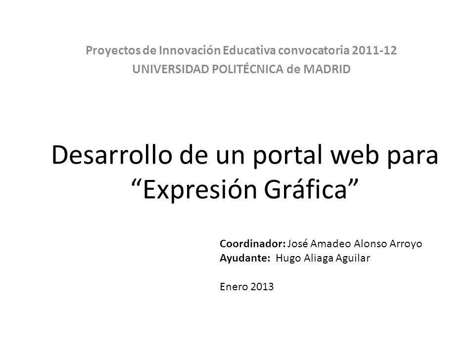 Desarrollo de un portal web para Expresión Gráfica Proyectos de Innovación Educativa convocatoria 2011-12 UNIVERSIDAD POLITÉCNICA de MADRID Coordinado