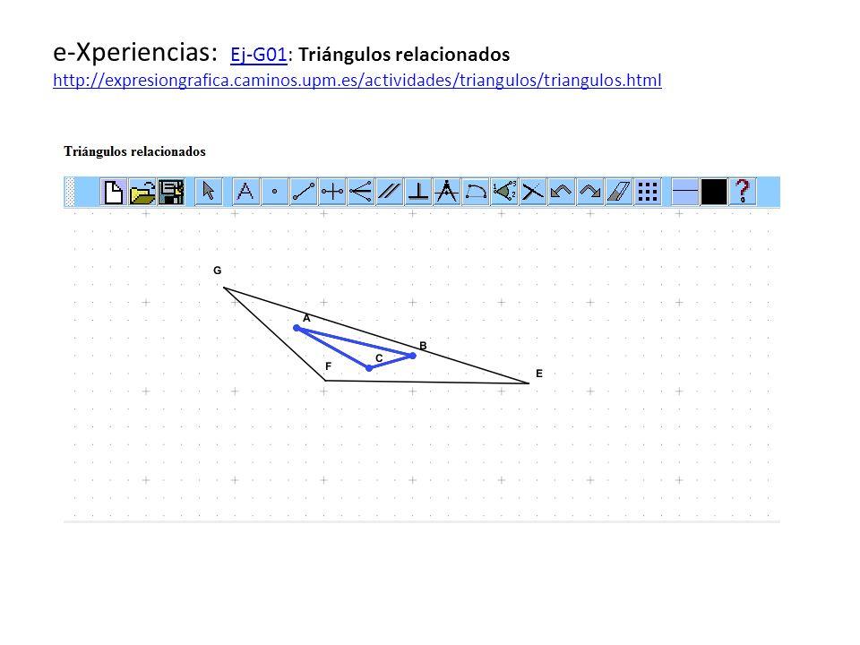 e-Xperiencias: Ej-G01: Triángulos relacionados http://expresiongrafica.caminos.upm.es/actividades/triangulos/triangulos.html Ej-G01 http://expresiongr
