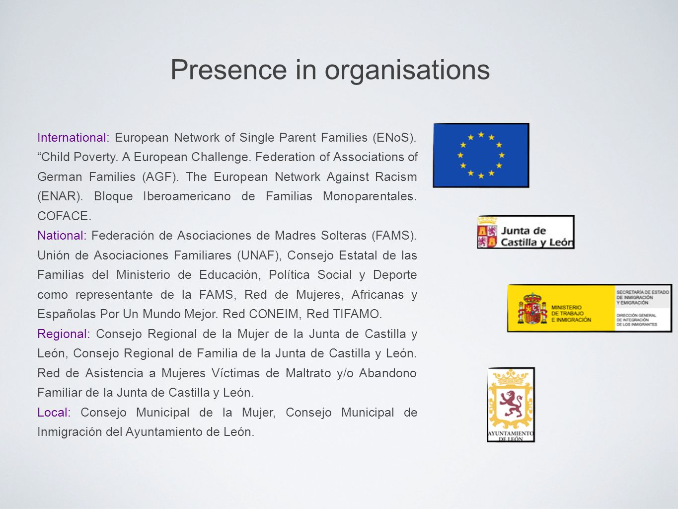 Presence in organisations International: European Network of Single Parent Families (ENoS).Child Poverty. A European Challenge. Federation of Associat
