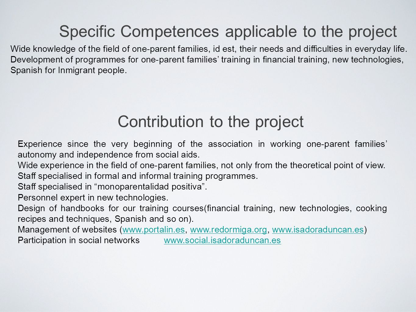 Specific Competences applicable to the project Wide knowledge of the field of one-parent families, id est, their needs and difficulties in everyday life.