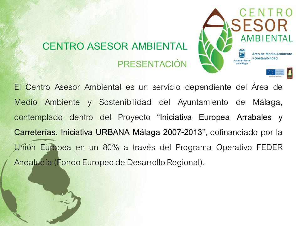 CENTRO ASESOR AMBIENTAL PRESENTACIÓN El Centro Asesor Ambiental es un servicio dependiente del Área de Medio Ambiente y Sostenibilidad del Ayuntamient