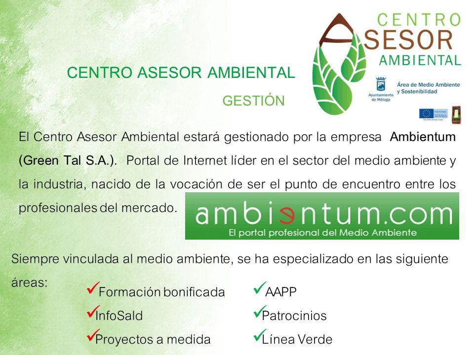 CENTRO ASESOR AMBIENTAL GESTIÓN El Centro Asesor Ambiental estará gestionado por la empresa Ambientum (Green Tal S.A.). Portal de Internet líder en el