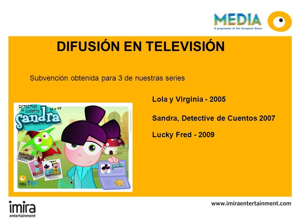 Lola y Virginia - 2005 Sandra, Detective de Cuentos 2007 Lucky Fred - 2009 Subvención obtenida para 3 de nuestras series
