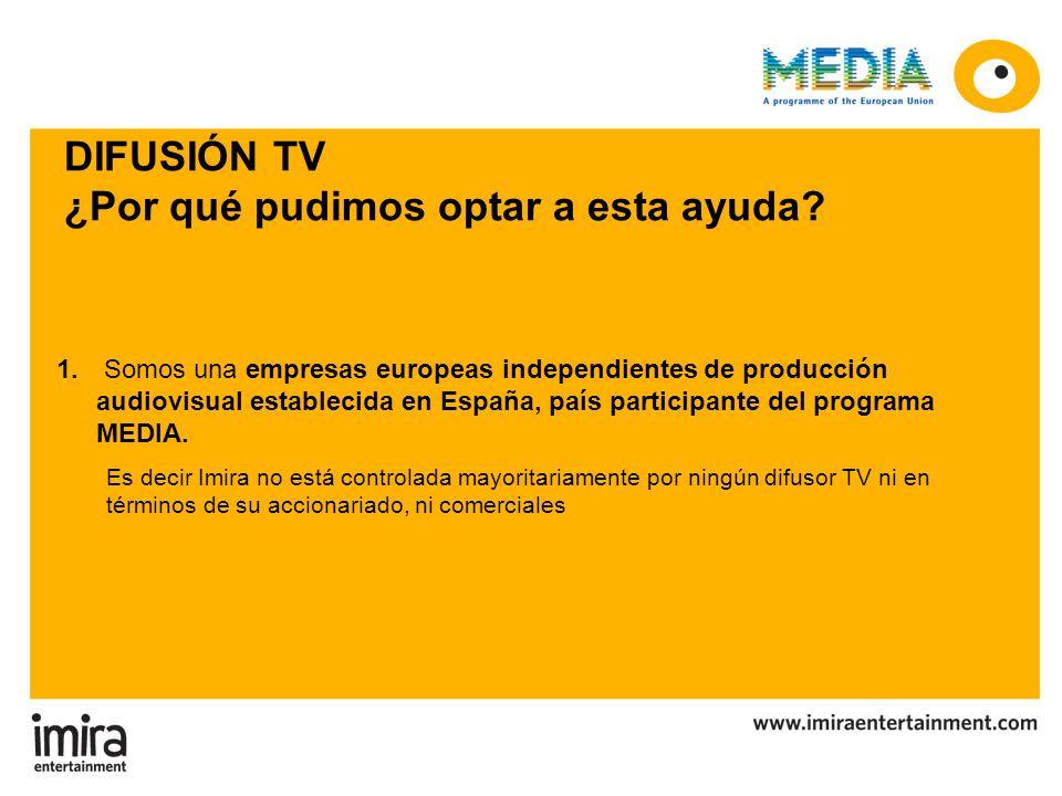 DIFUSIÓN TV ¿Por qué pudimos optar a esta ayuda? Es decir Imira no está controlada mayoritariamente por ningún difusor TV ni en términos de su acciona