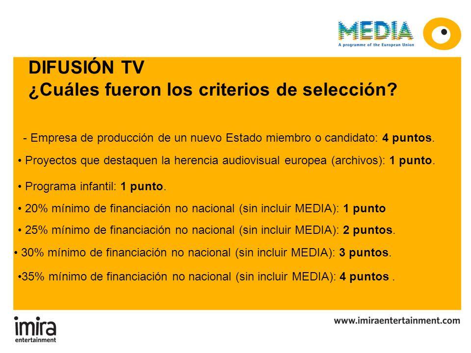 DIFUSIÓN TV ¿Cuáles fueron los criterios de selección? - Empresa de producción de un nuevo Estado miembro o candidato: 4 puntos. Proyectos que destaqu