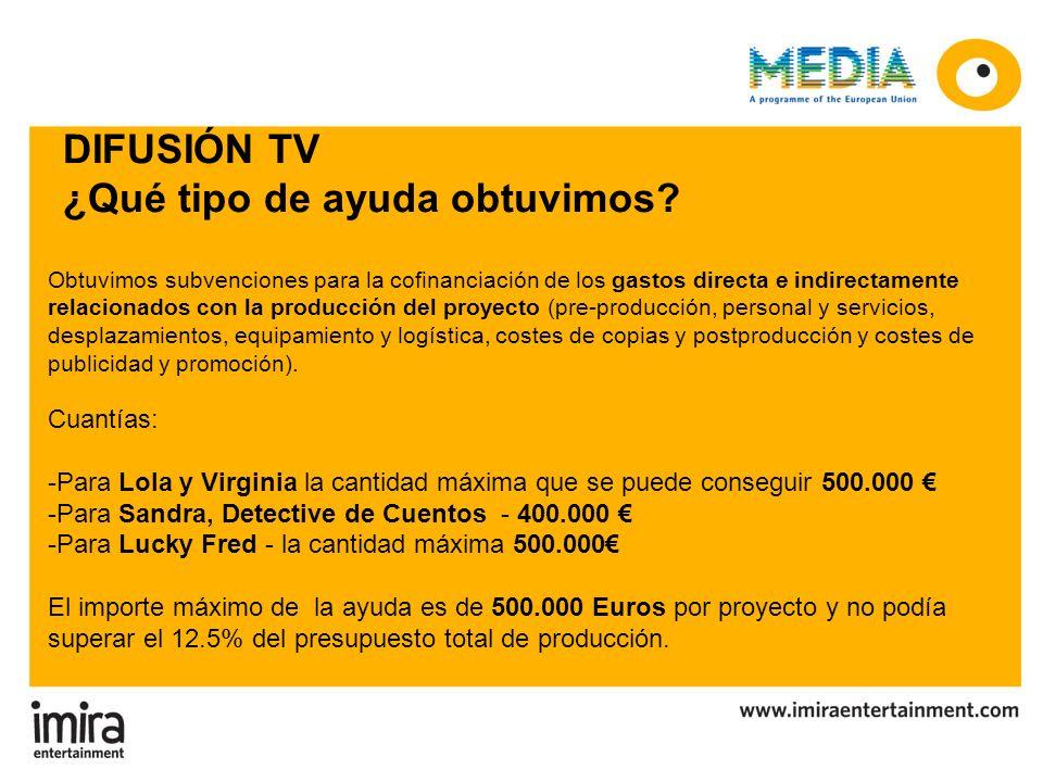 DIFUSIÓN TV ¿Qué tipo de ayuda obtuvimos? Obtuvimos subvenciones para la cofinanciación de los gastos directa e indirectamente relacionados con la pro