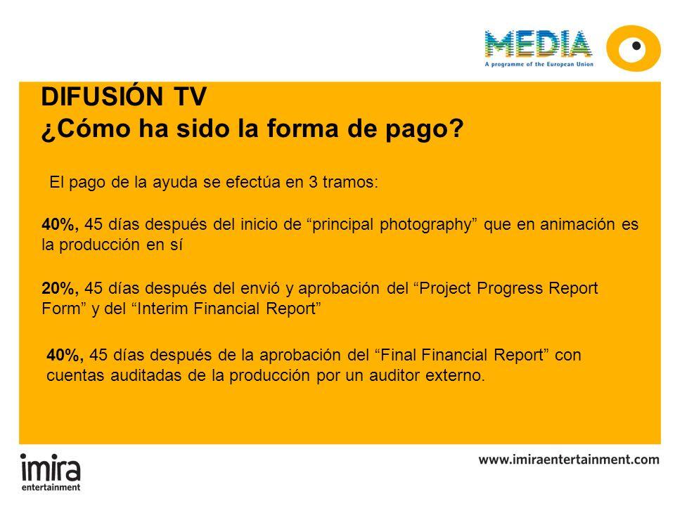 DIFUSIÓN TV ¿Cómo ha sido la forma de pago? 40%, 45 días después de la aprobación del Final Financial Report con cuentas auditadas de la producción po